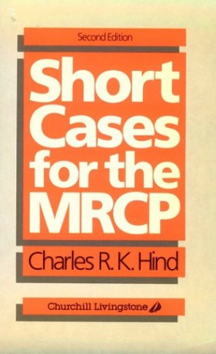Short Cases for the MRCP By Charles R.K. Hind