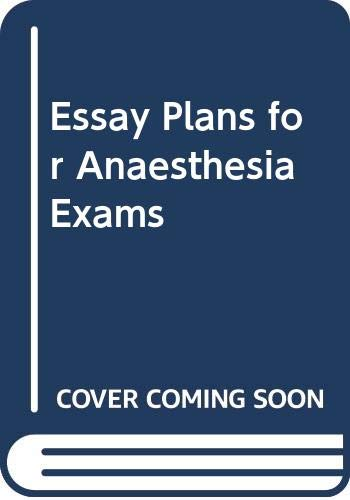 Essay Plans for Anaesthesia Exams by Maher Z. Michael