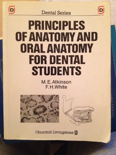 Principles of Anatomy and Oral Anatomy for Dental Students By M. E. Atkinson