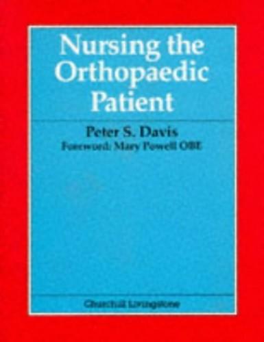 Nursing the Orthopaedic Patient By Peter Stuart Davis