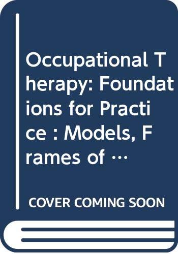 Occupational Therapy: Foundations for Practice, Models, Frames of Reference and Core Skills By Rosemary Hagedorn