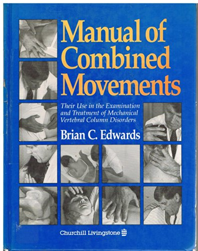 Manual of Combined Movements: Their Use in the Examination and Treatment of Mechanical Vertebral Column Disorders By Brian C. Edwards