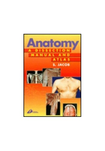 Anatomy: A Dissection Manual and Atlas by Sam Jacob
