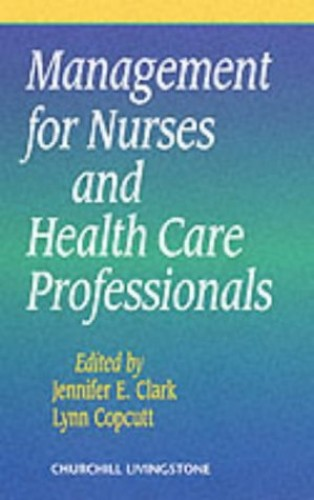Management for Nurses and Health Care Professionals By Jennifer E. Clark