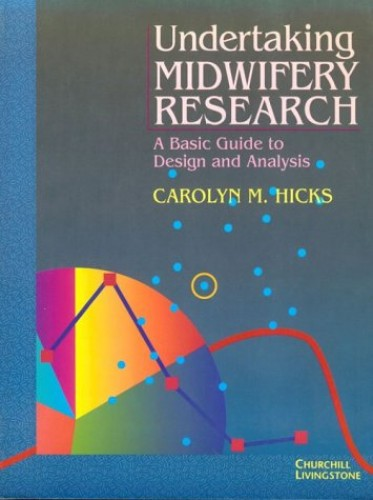 Undertaking Midwifery Research: A Basic Guide to Design and Analysis By Carolyn M. Hicks