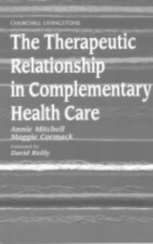 The Therapeutic Relationship in Complementary Health Care, 1e By Annie Mitchell