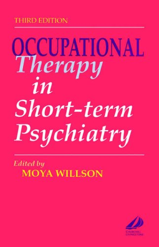Occupational Therapy in Short-term Psychiatry by Moya Willson