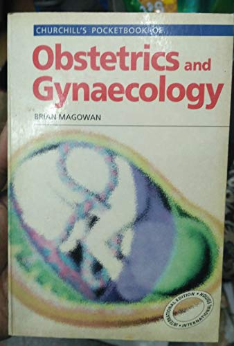 Churchill's Pocketbook of Obstetrics and Gynaecology By Brian Magowan