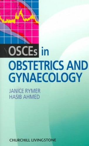 OSCEs in Obstetrics and Gynaecology By Janice Rymer