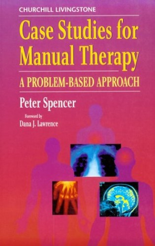 Case Studies for Manual Therapy By Peter S. Spencer