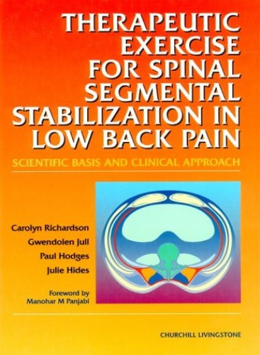 Therapeutic Exercises for Spinal Segmental Stabilization in Low Back Pain: Scientific Basis and Clinical Approach By Carolyn Richardson