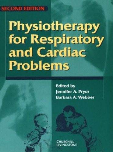 Physiotherapy for Respiratory and Cardiac Problems By Edited by B.A. Webber