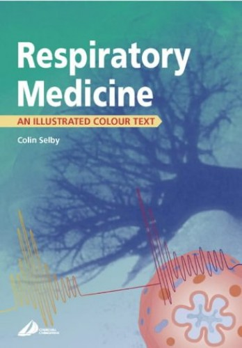 Respiratory Medicine: An Illustrated Colour Text By Colin Selby