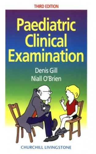 Paediatric Clinical Examination (Made Easy) By Denis Gill