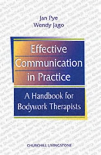 Effective Communication in Practice: A Handbook for Bodywork Therapists, 1e By Jan Pye
