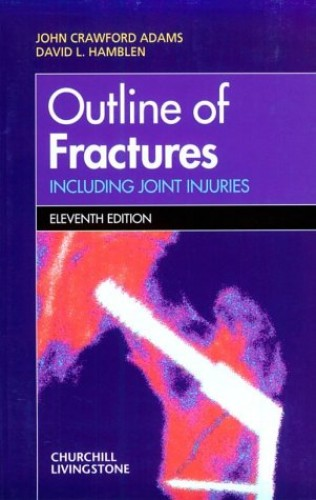 Outline of Fractures: Including Joint Injuries By John Crawford Adams