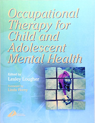 Occupational Therapy for Child and Adolescent Mental Health, 1e By Lesley Lougher