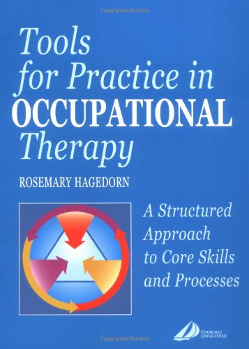 Tools for Practice in Occupational Therapy: A Structured Approach to Core Skills and Processes by Rosemary Hagedorn