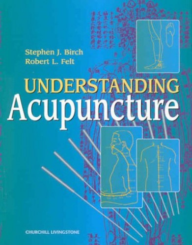 Understanding Acupuncture by Stephen J. Birch (Society for Acupuncture Research, Toyohari Association)