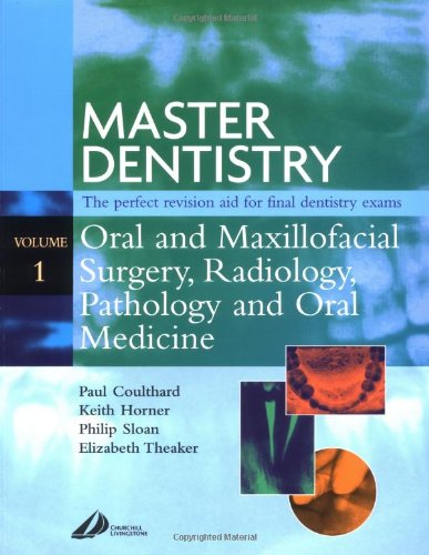 Master Dentistry: Oral and Maxillofacial Surgery, Radiology, Pathology and Oral Medicine: v. 1 By Paul Coulthard