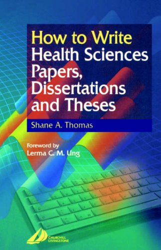 How to Write Health Sciences Papers, Dissertations and Theses By Shane A. Thomas