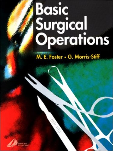 Basic Surgical Operations, 1e (MRCS Study Guides) By M.E. Foster