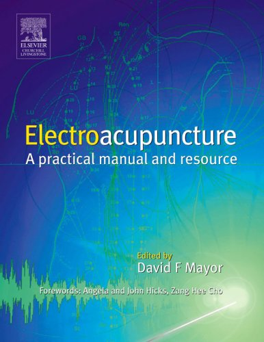 Electroacupuncture: A Practical Manual and Resource: clinical practice By David F. Mayor