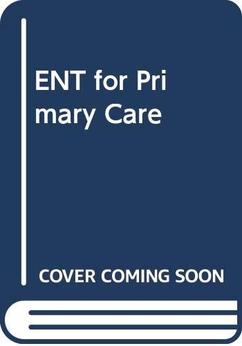 ENT for Primary Care By Andrew N. Coley