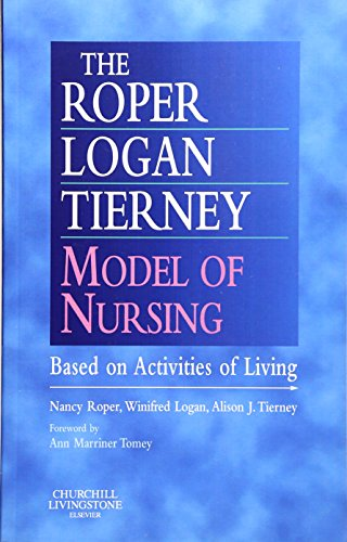 The Roper-Logan-Tierney Model of Nursing: Based on Activities of Living, 1e By Nancy Roper