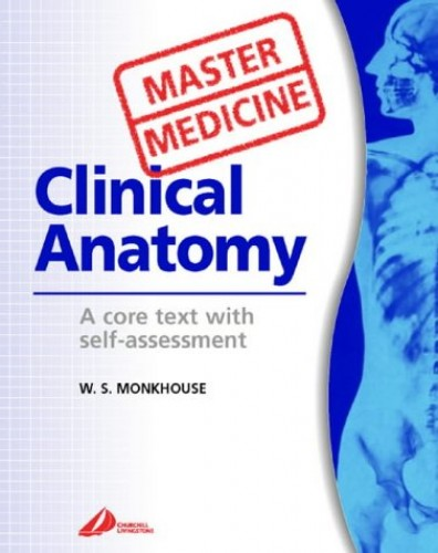 Clinical Anatomy By W. Stanley Monkhouse, MA, MB, BChir, PhD