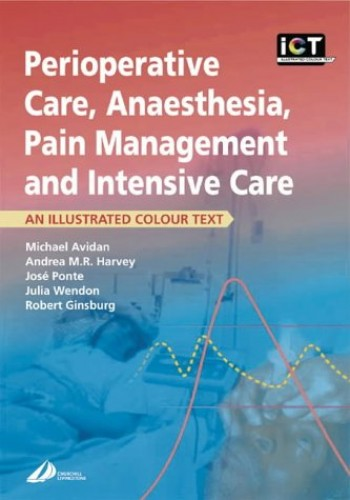 Perioperative Care, Anaesthesia, Pain Management and Intensive Care: An Illustrated Colour Text By Michael Avidan