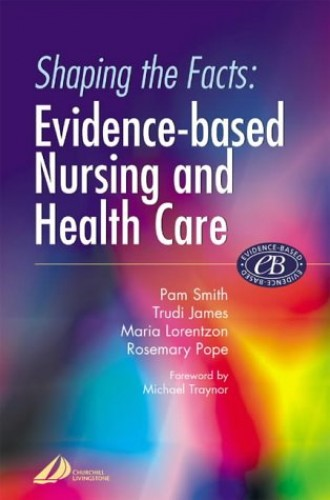 Shaping the Facts of Evidence Based Nursing and Health Care By Pam Smith