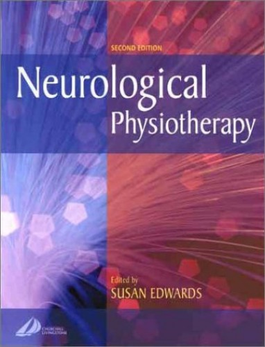Neurological Physiotherapy: A Problem-Solving Approach, 2e Edited by Susan Edwards
