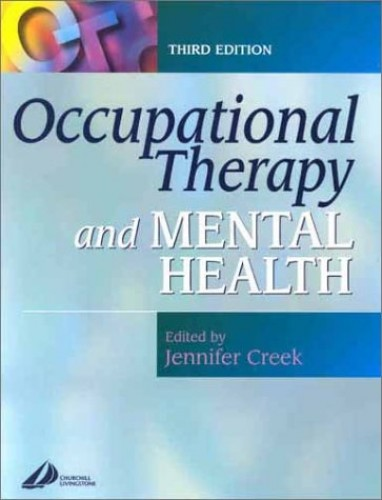 Occupational Therapy and Mental Health: Principles, Skills and Practice (3rd Edition) By Jennifer Creek