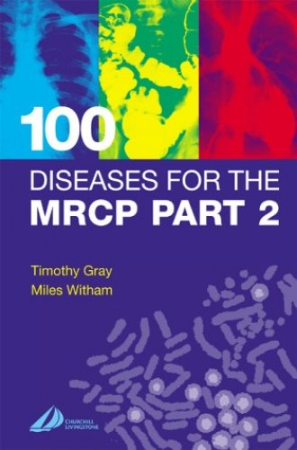 100 Diseases for the MRCP Part 2 (MRCP Study Guides) By Timothy Gray
