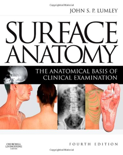 Surface Anatomy: The Anatomical Basis of Clinical Examination, 4e By John S. P. Lumley