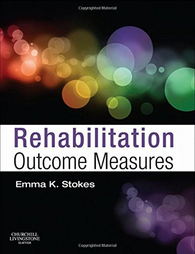 Rehabilitation Outcome Measures By Emma K Stokes DipStat  BSc(Physio)  MSc  PhD