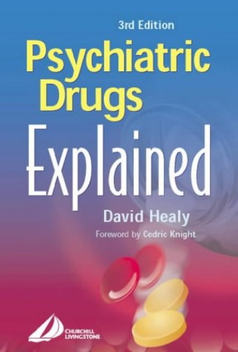 Psychiatric Drugs Explained Psychiatric Drugs Explained By David Healy