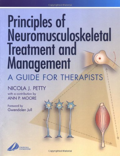 Principles of Neuromusculoskeletal Treatment and Management: A Guide for Therapists By Nicola J. Petty, DPT MSc GradDipPhys FMACP FHEA