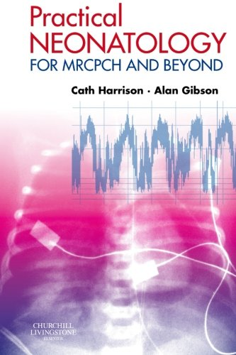 Practical Neonatology: for MRCPCH and Beyond by Cath Harrison