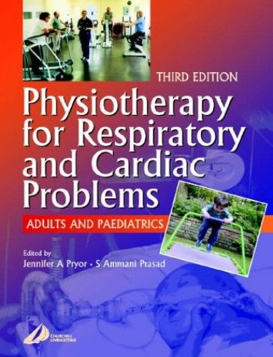 Physiotherapy for Respiratory and Cardiac Problems: Adults and Paediatrics (Physiotherapy Essentials) By Jennifer A. Pryor