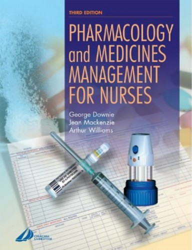 Pharmacology and Medicines Management for Nurses By George Downie