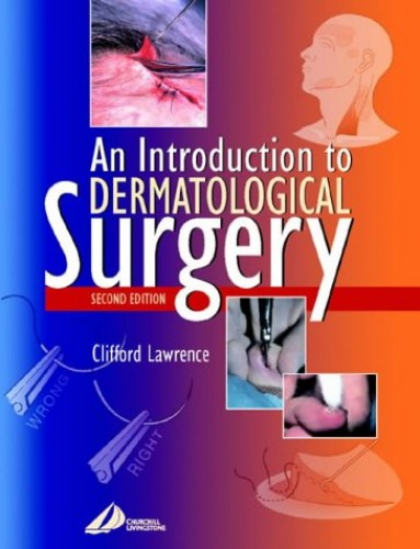 An Introduction to Dermatological Surgery By Clifford M. Lawrence
