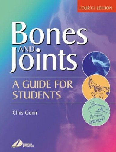 Bones and Joints: A Guide for Students By Chris Gunn