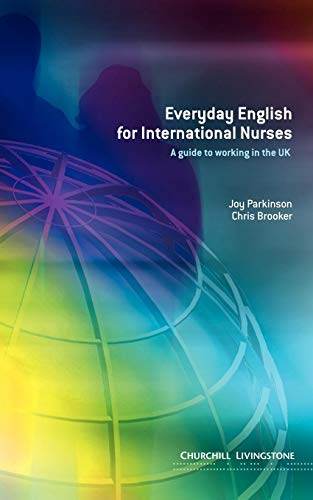 Everyday English for International Nurses: A Guide to Working in the UK By Joy Parkinson