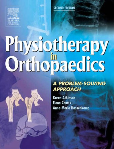 Physiotherapy in Orthopaedics By Karen Atkinson, MSc, GradDipPhys, CertEd, DipTP