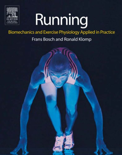 Running: Biomechanics and Exercise Physiology in Practice By Frans Bosch