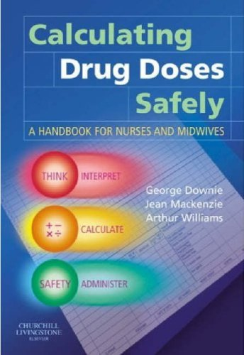 Calculating Drug Doses Safely: A Handbook for Nurses and Midwives by George Downie