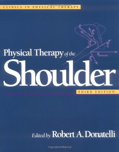 Physical Therapy of the Shoulder By Edited by Robert Donatelli