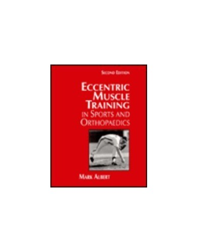 Eccentric Muscle Training in Sports and Orthopaedics By Mark Albert